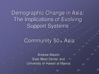 Demographic Change in Asia:  The Implications of Evolving Support Systems