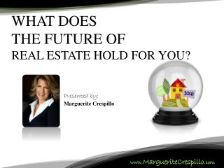 WHAT DOES THE FUTURE OF  REAL ESTATE HOLD FOR YOU?