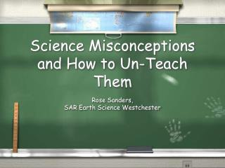 Science Misconceptions and How to Un-Teach Them