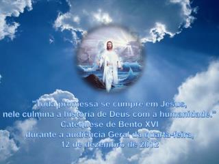 """""""Toda promessa se cumpre em Jesus,  nele culmina a história de Deus com a humanidade."""""""