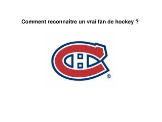 Comment reconnaître un vrai fan de hockey ?