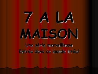 7 A LA MAISON