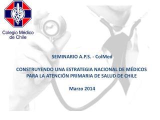 SEMINARIO A.P.S. - ColMed CONSTRUYENDO UNA ESTRATEGIA NACIONAL DE MÉDICOS
