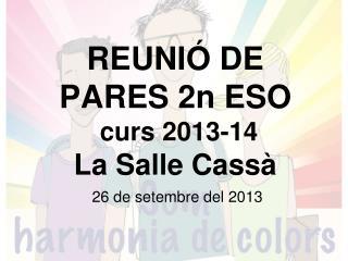 REUNIÓ DE PARES 2n ESO  curs 2013-14  La Salle Cassà