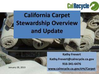 Kathy Frevert Kathy.Frevert@calrecycle     916-341-6476  calrecycle /EPR /Carpet
