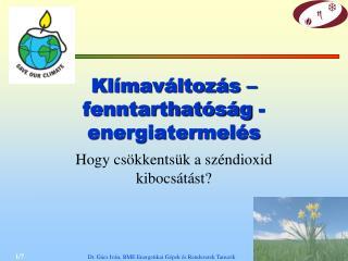 Klímaváltozás – fenntarthatóság - energiatermelés