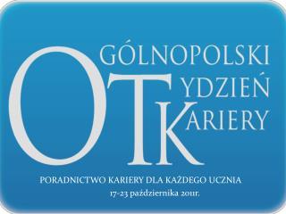 PORADNICTWO KARIERY DLA KAŻDEGO UCZNIA 17-23 października 2011r.