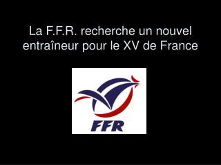 La F.F.R. recherche un nouvel entra�neur pour le XV de France