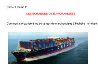 Partie 1 th è me 2 LES  É CHANGES DE MARCHANDISES