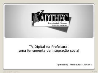 TV Digital na Prefeitura:  uma  ferramenta de integração social
