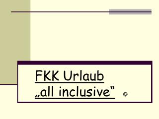 "FKK Urlaub ""all inclusive"" "