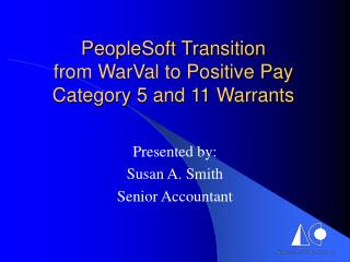 PeopleSoft Transition  from WarVal to Positive Pay  Category 5 and 11 Warrants