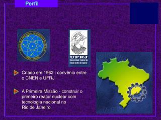 Criado em 1962 : convênio entre o CNEN e UFRJ