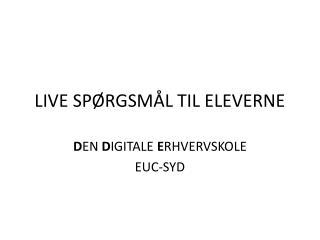 LIVE SPØRGSMÅL TIL ELEVERNE