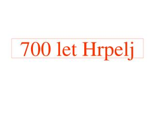 700 let Hrpelj