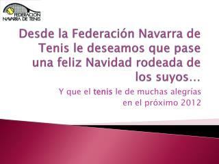Desde la Federación Navarra de Tenis le deseamos que pase una feliz Navidad rodeada de los suyos…