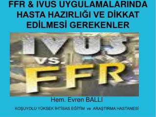 FFR & IVUS UYGULAMALARINDA HASTA HAZIRLIĞI VE DİKKAT EDİLMESİ GEREKENLER