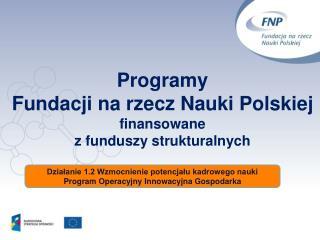 Programy  Fundacji na rzecz Nauki Polskiej finansowane  z funduszy strukturalnych