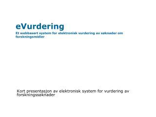 eVurdering Et webbasert system for elektronisk vurdering av søknader om forskningsmidler