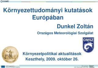 Környezettudományi kutatások Európában Dunkel Zoltán Országos Meteorológiai Szolgálat