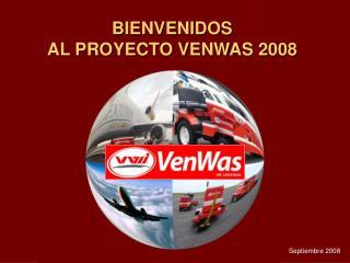 BIENVENIDOS AL PROYECTO VENWAS 2008