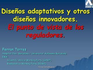 Diseños adaptativos y otros diseños innovadores. El punto de vista de los reguladores .