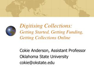 Digitising Collections:  Getting Started, Getting Funding, Getting Collections Online
