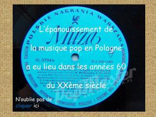 L'épanouissement de  la  musique  pop en  Pologne a  eu  lieu  dans  les  années 60