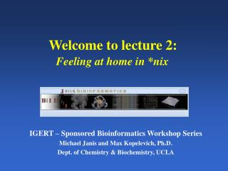 Welcome to lecture 2: Feeling at home in *nix