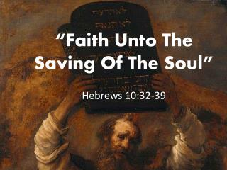 """""""Faith Unto The Saving Of The Soul"""" Hebrews 10:32-39"""
