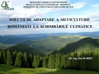 SOLU ȚII DE  ADAPTARE  A  SILVICULTURII   ROMÂNEȘTI  LA  SCHIMBĂRILE  CLIMATICE