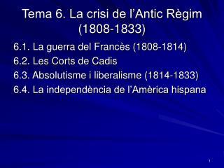 Tema 6. La crisi de l�Antic R�gim (1808-1833)