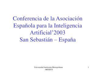 Conferencia de la Asociación Española para la Inteligencia Artificial'2003 San Sebastián – España