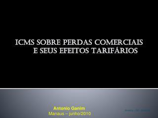 Antonio Ganim  Manaus – junho/2010