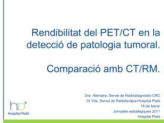 Rendibilitat del PET/CT en la detecció de patologia tumoral. Comparació amb CT/RM.