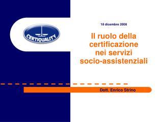 18 dicembre 2008 Il ruolo della certificazione  nei servizi  socio-assistenziali