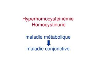 Hyperhomocysteinémie   Homocystinurie maladie métabolique maladie conjonctive