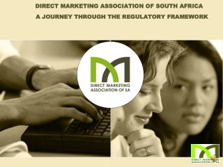 DIRECT MARKETING ASSOCIATION OF SOUTH AFRICA 	A JOURNEY THROUGH THE REGULATORY FRAMEWORK