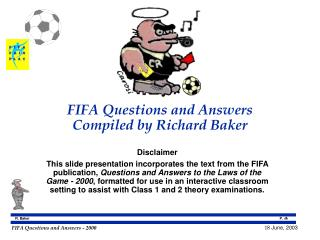 FIFA Questions and Answers Compiled by Richard Baker