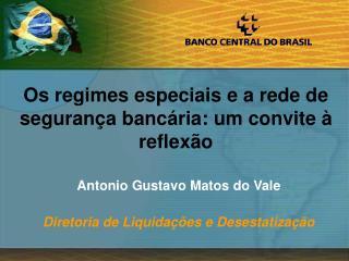 Antonio Gustavo Matos do Vale Diretoria de Liquidações e Desestatização