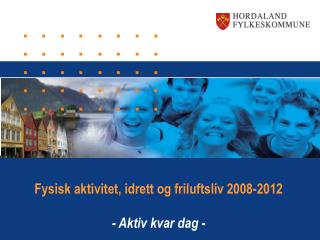 Fysisk aktivitet, idrett og friluftsliv 2008-2012 - Aktiv kvar dag -