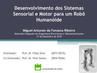 Orientador:Prof. Dr. Filipe Silva(DETI-IEETA) Co-Orientador:Prof. Dr. Vítor Santos(DEM-TEMA)