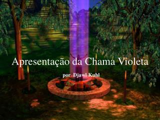 Apresentação da Chama Violeta por  Djawl Kuhl