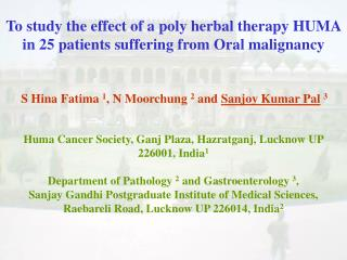 To study the effect of a poly herbal therapy HUMA in 25 patients suffering from Oral malignancy