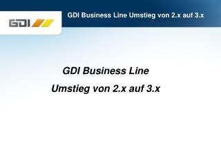 GDI Business Line  Umstieg von 2.x auf 3.x