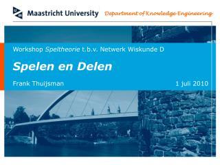 Workshop  Speltheorie  t.b.v. Netwerk Wiskunde D  Spelen en Delen
