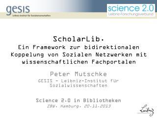 Peter Mutschke GESIS - Leibniz-Institut f�r Sozialwissenschaften  Science 2.0 in Bibliotheken