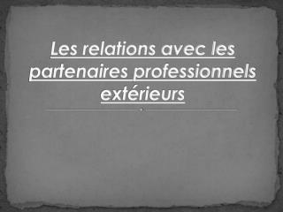 Les relations avec les partenaires professionnels extérieurs