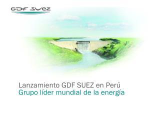 Lanzamiento GDF SUEZ en Perú Grupo líder mundial de la energía