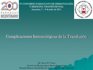 IV CONGRESO PARAGUAYO DE HEMATOLOGÍA Y MEDICINA TRANSFUSIONAL Asunción, 7 – 9 de julio de 2011
